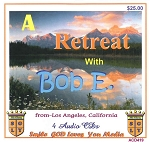 A 2 Day Retreat  with Bob E.
